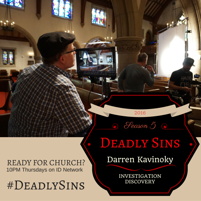 Are you ready for church? Deadly Sins Thurs 10PM Investigation Discovery with Darren Kavinoky